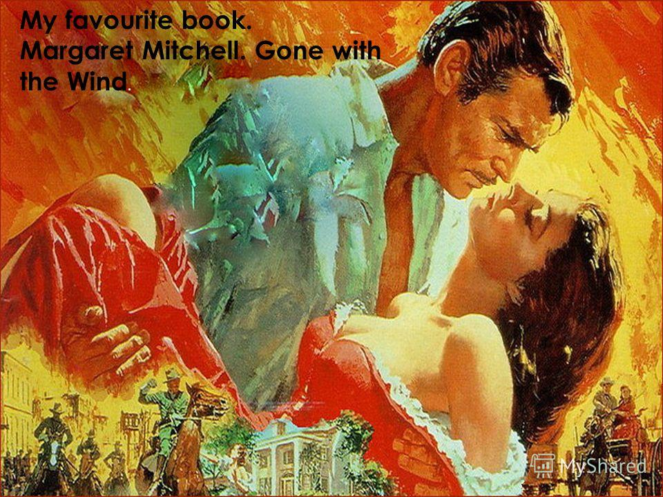 My favourite book. Margaret Mitchell. Gone with the Wind.