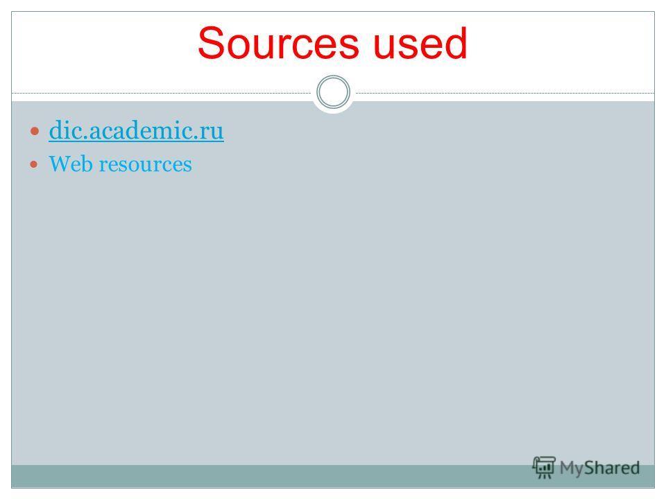 Sources used dic.academic.ru Web resources