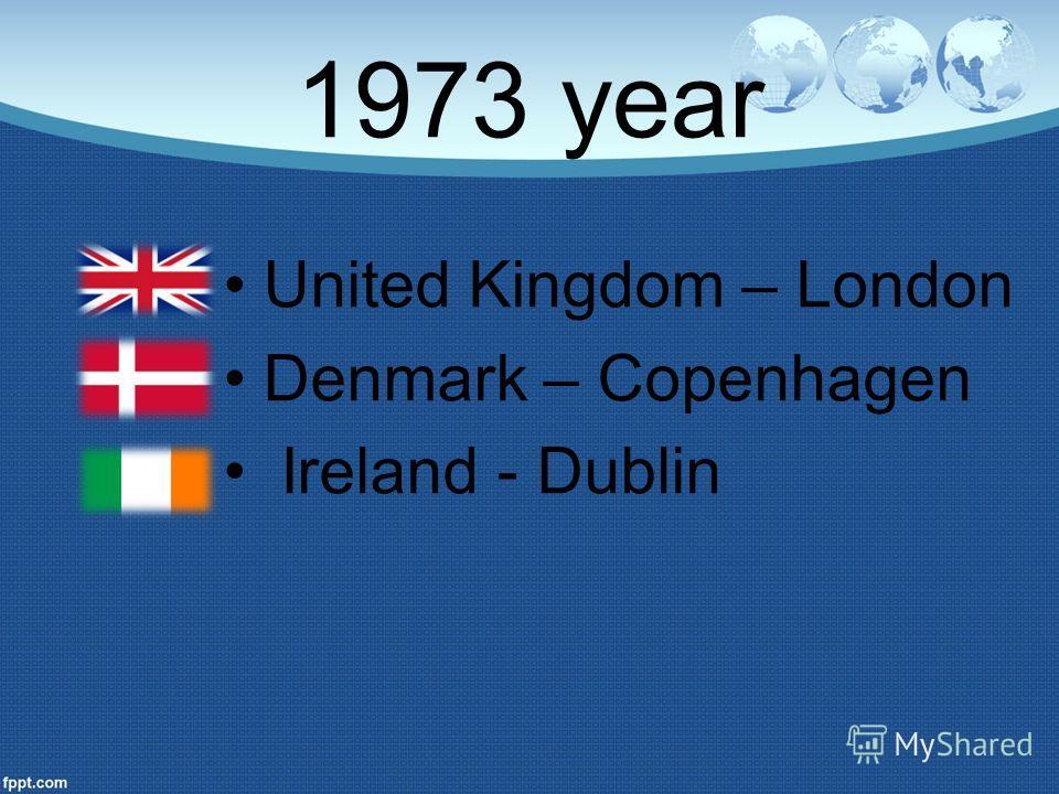 1973 year United Kingdom – London Denmark – Copenhagen Ireland - Dublin