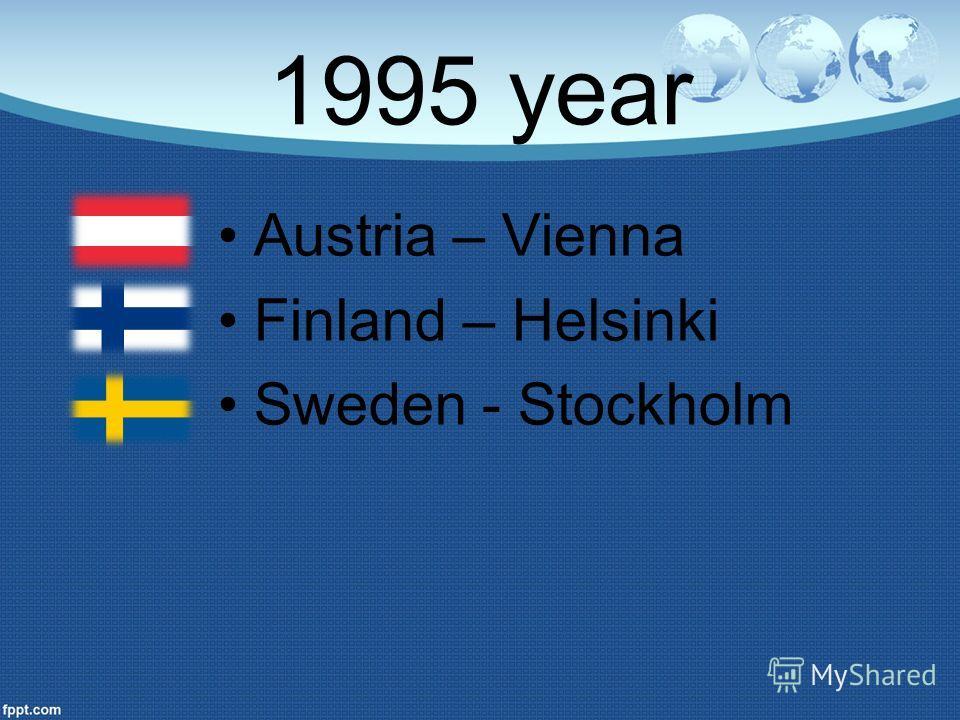 1995 year Austria – Vienna Finland – Helsinki Sweden - Stockholm