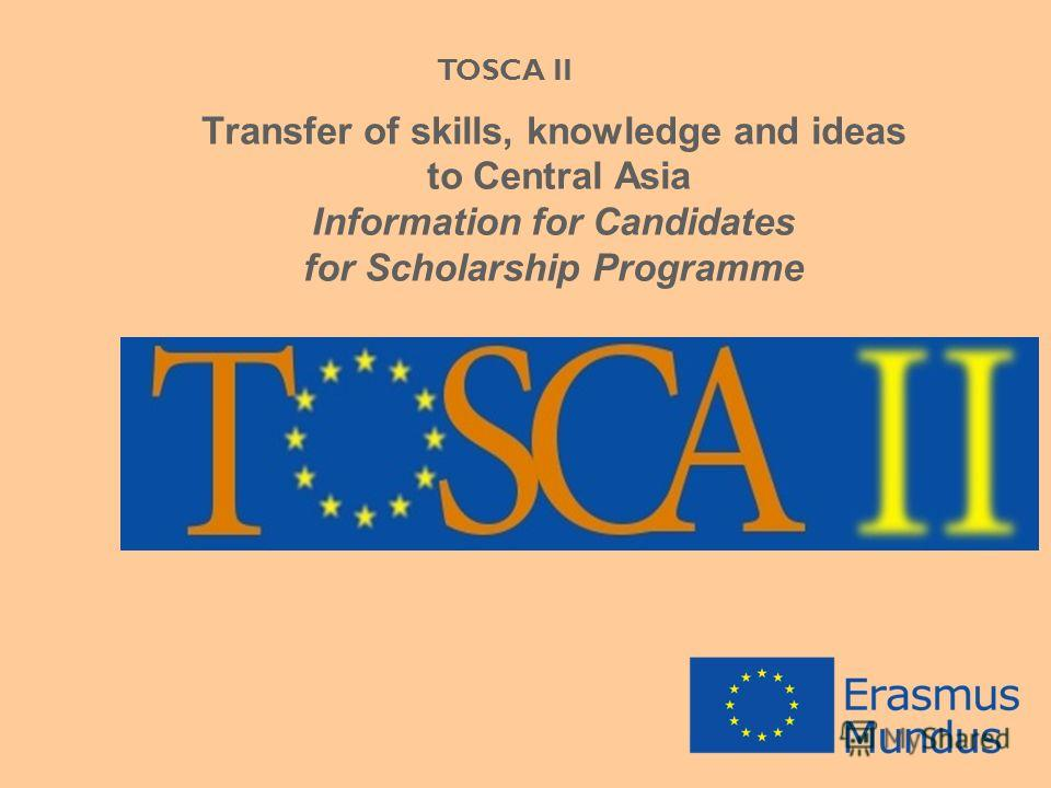 Transfer of skills, knowledge and ideas to Central Asia Information for Candidates for Scholarship Programme TOSCA II
