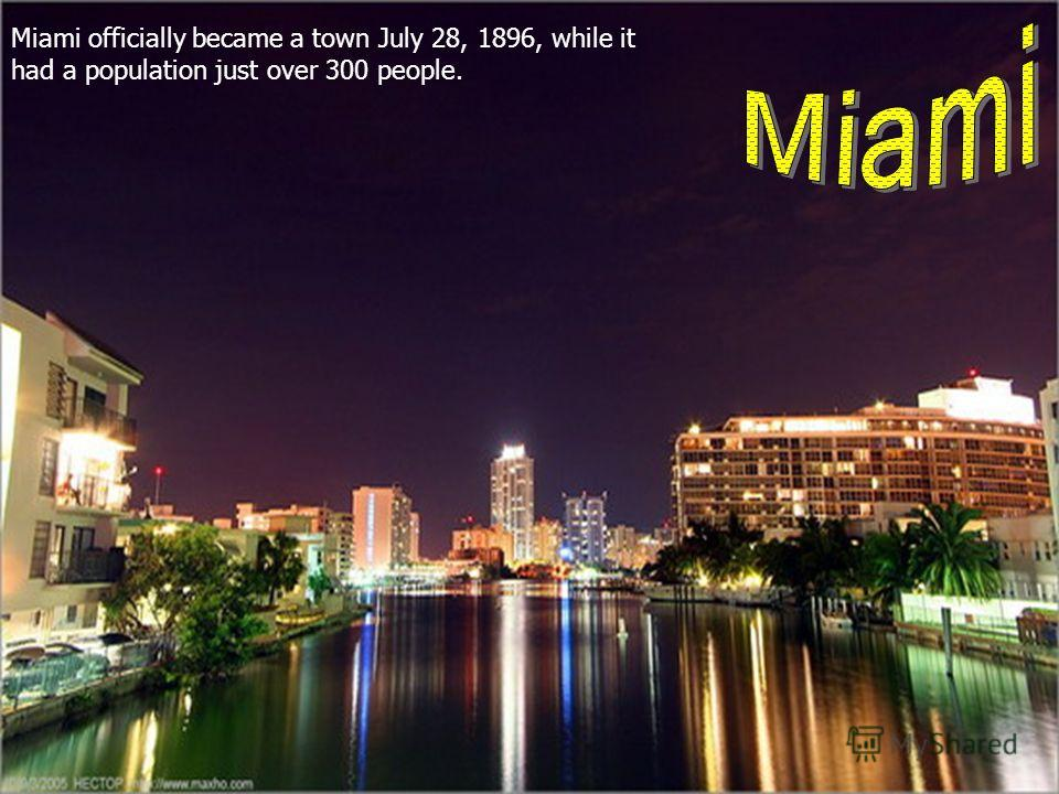 Miami officially became a town July 28, 1896, while it had a population just over 300 people.