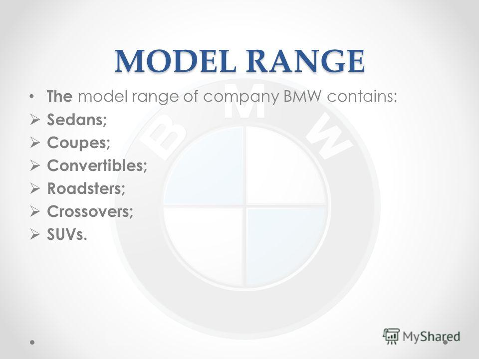 MODEL RANGE The model range of company BMW contains: Sedans; Coupes; Convertibles; Roadsters; Crossovers; SUVs.