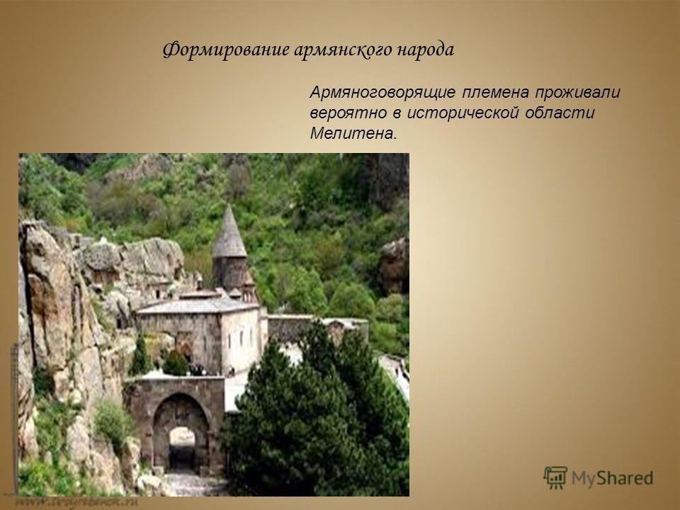 Формирование армянского народа Армяноговорящие племена проживали вероятно в исторической области Мелитена.