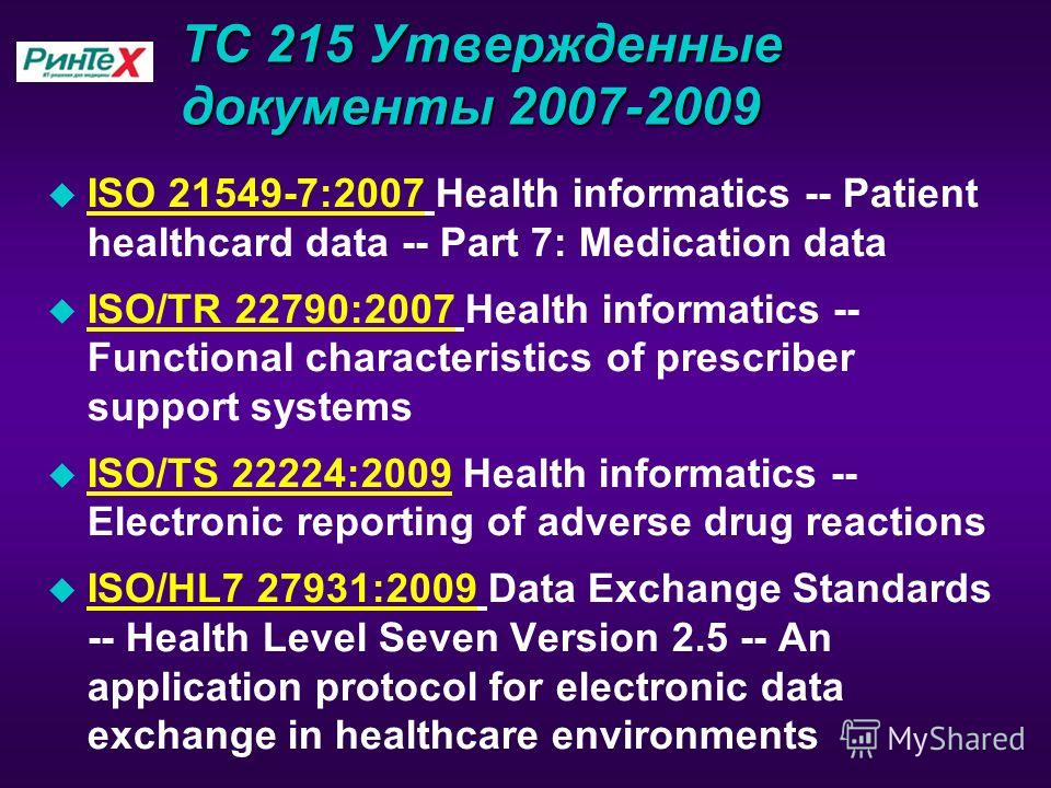 TC 215 Утвержденные документы 2007-2009 u ISO 21549-7:2007 Health informatics -- Patient healthcard data -- Part 7: Medication data ISO 21549-7:2007 u ISO/TR 22790:2007 Health informatics -- Functional characteristics of prescriber support systems IS