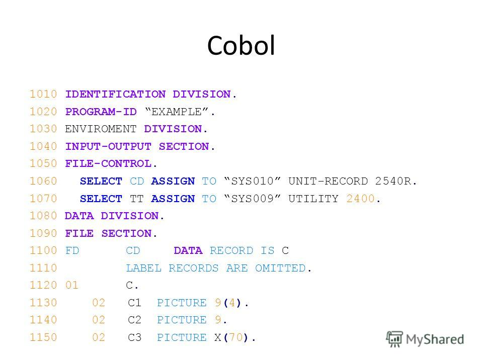 Cobol 1010 IDENTIFICATION DIVISION. 1020 PROGRAM-ID EXAMPLE. 1030 ENVIROMENT DIVISION. 1040 INPUT-OUTPUT SECTION. 1050 FILE-CONTROL. 1060 SELECT CD ASSIGN TO SYS010 UNIT-RECORD 2540R. 1070 SELECT TT ASSIGN TO SYS009 UTILITY 2400. 1080 DATA DIVISION.