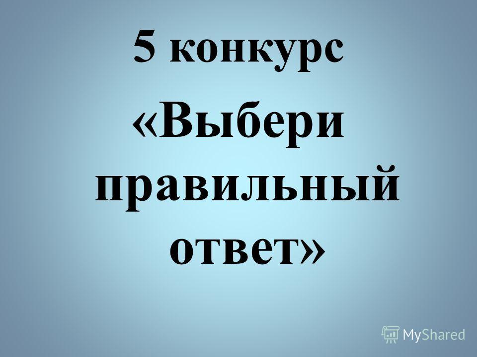 5 конкурс «Выбери правильный ответ»