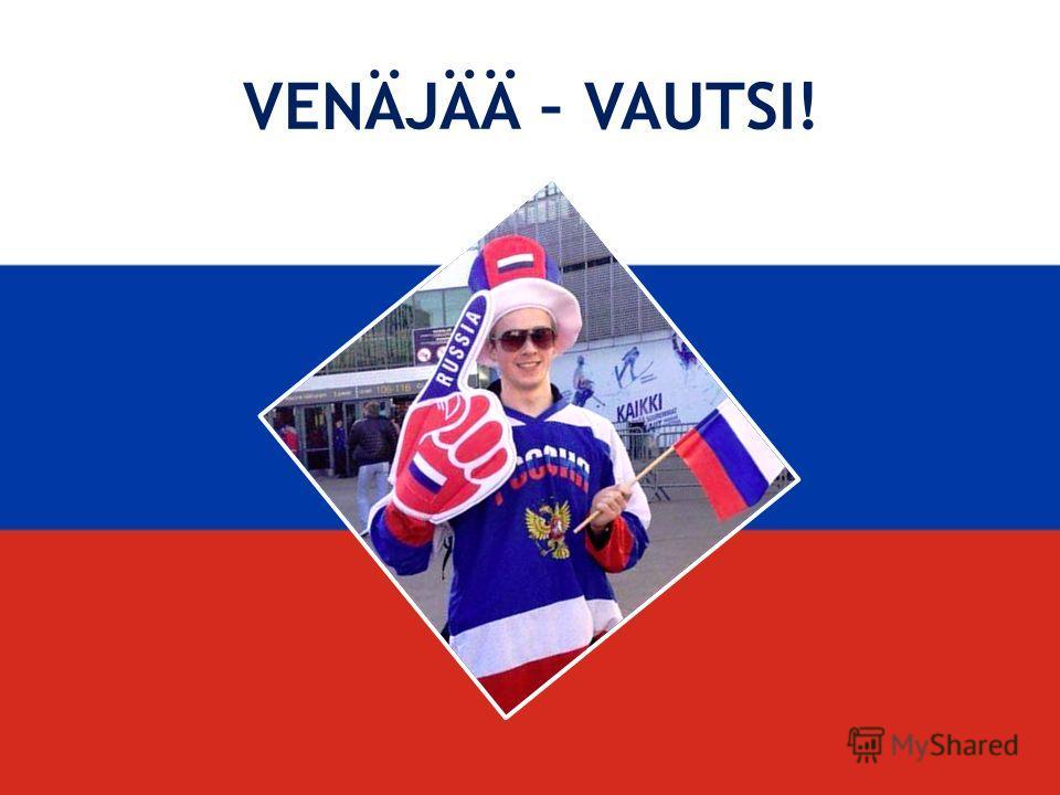 VENÄJÄÄ – VAUTSI!