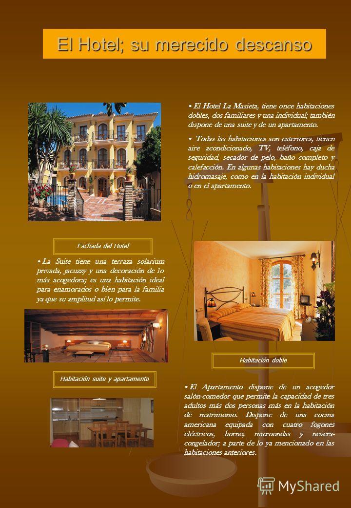 El Hotel; su merecido descanso El Hotel La Masieta, tiene once habitaciones dobles, dos familiares y una individual; también dispone de una suite y de un apartamento. Todas las habitaciones son exteriores, tienen aire acondicionado, TV, teléfono, caj
