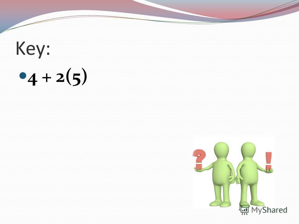 Key: 4 + 2(5)