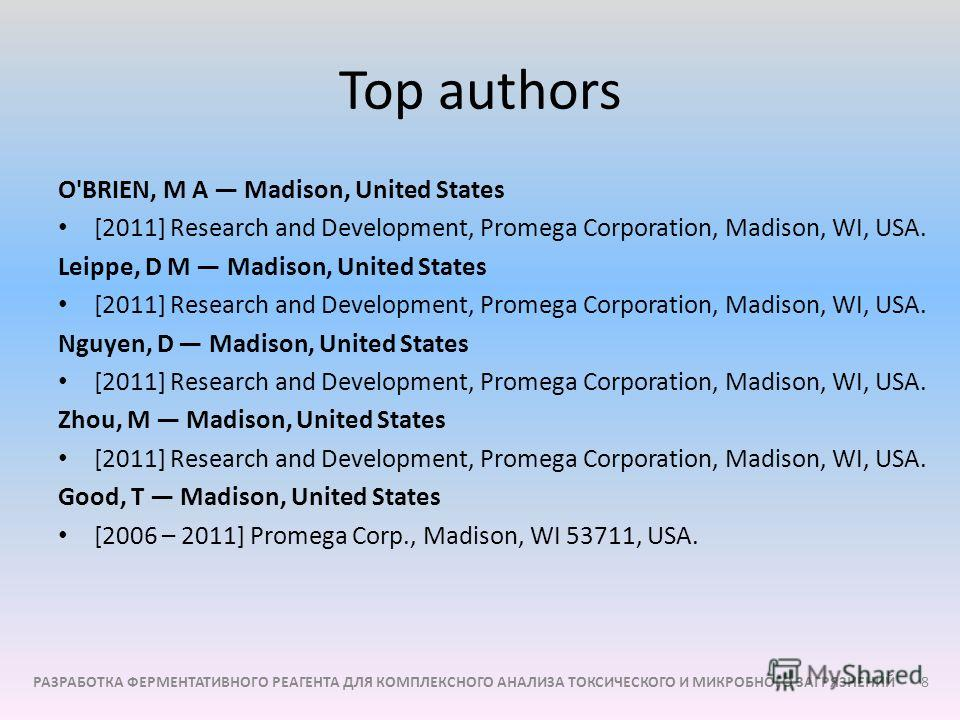 Top authors O'BRIEN, M A Madison, United States [2011] Research and Development, Promega Corporation, Madison, WI, USA. Leippe, D M Madison, United States [2011] Research and Development, Promega Corporation, Madison, WI, USA. Nguyen, D Madison, Unit
