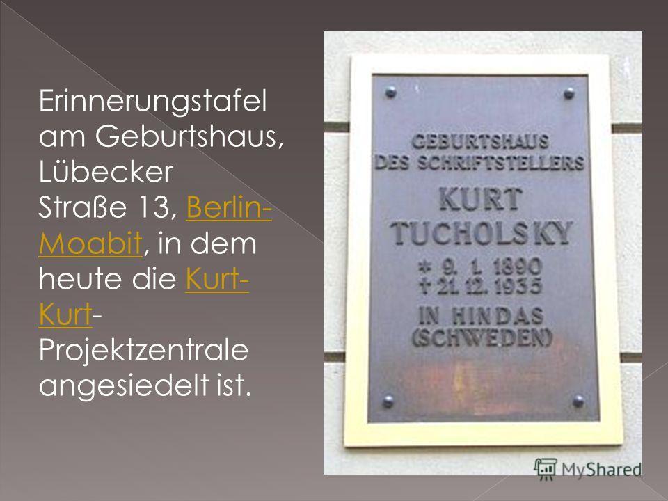 Erinnerungstafel am Geburtshaus, Lübecker Straße 13, Berlin- Moabit, in dem heute die Kurt- Kurt- Projektzentrale angesiedelt ist.Berlin- MoabitKurt- Kurt