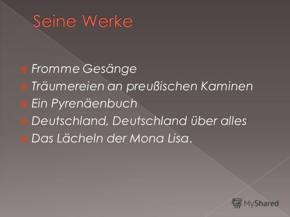 Fromme Gesänge Träumereien an preußischen Kaminen Ein Pyrenäenbuch Deutschland, Deutschland über alles Das Lächeln der Mona Lisa.