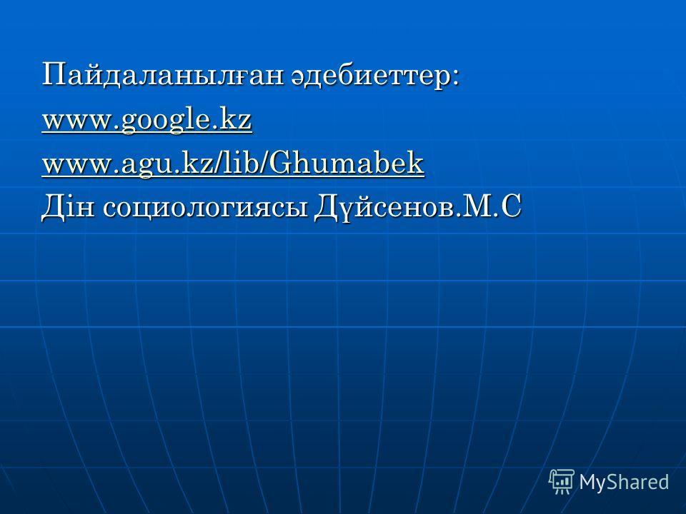 Пайдаланыл ғ ан ә дебиеттер: www.google.kz www.agu.kz/lib/Ghumabek Дін социологиясы Д ү йсенов.М.С
