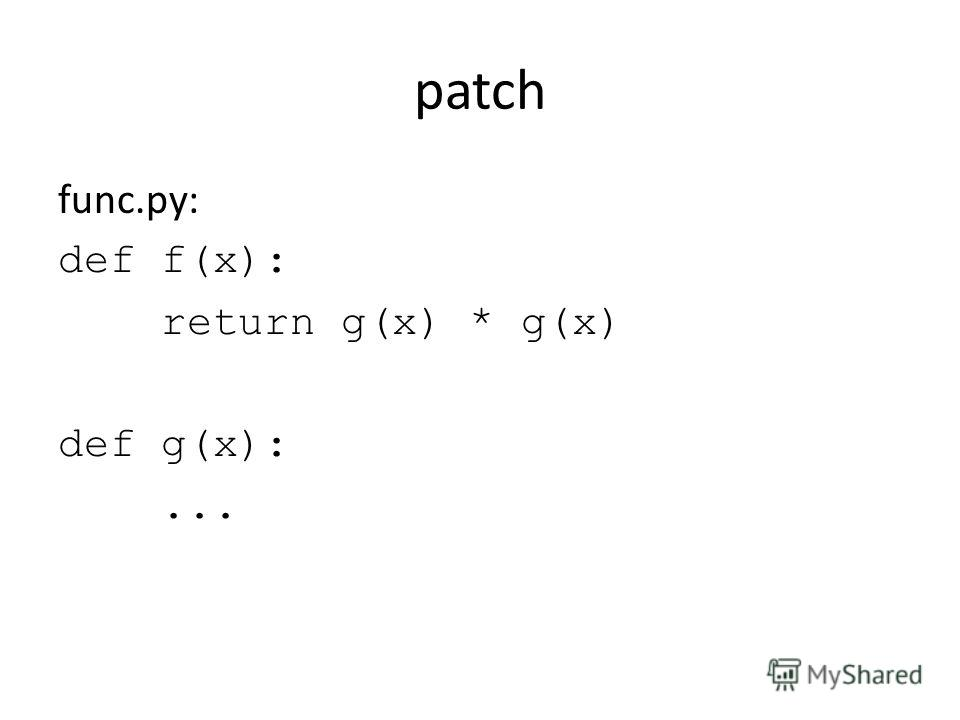 patch func.py: def f(x): return g(x) * g(x) def g(x):...