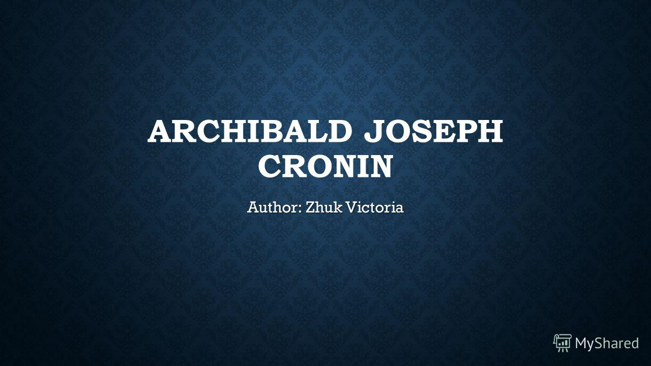 ARCHIBALD JOSEPH CRONIN Author: Zhuk Victoria