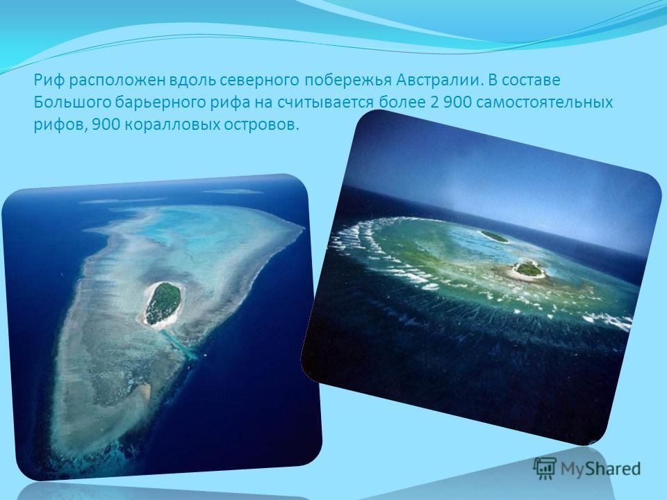Риф расположен вдоль северного побережья Австралии. В составе Большого барьерного рифа на считывается более 2 900 самостоятельных рифов, 900 коралловых островов.