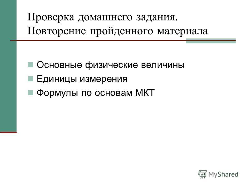Проверка домашнего задания. Повторение пройденного материала Основные физические величины Единицы измерения Формулы по основам МКТ