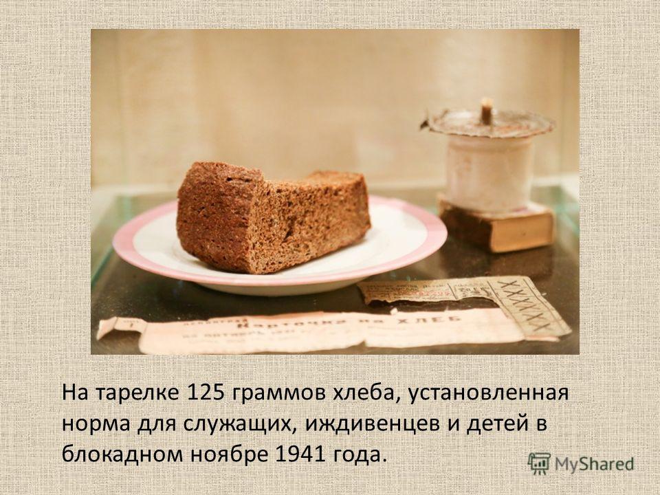 На тарелке 125 граммов хлеба, установленная норма для служащих, иждивенцев и детей в блокадном ноябре 1941 года.