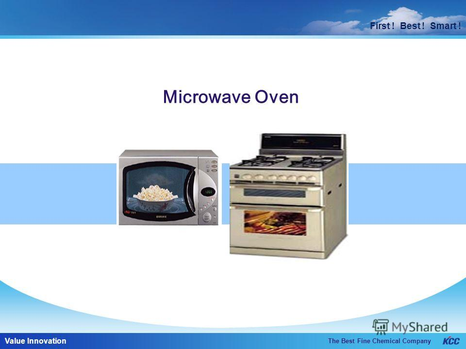 First ! Best ! Smart ! The Best Fine Chemical Company Value Innovation First ! Best ! Smart ! Microwave Oven