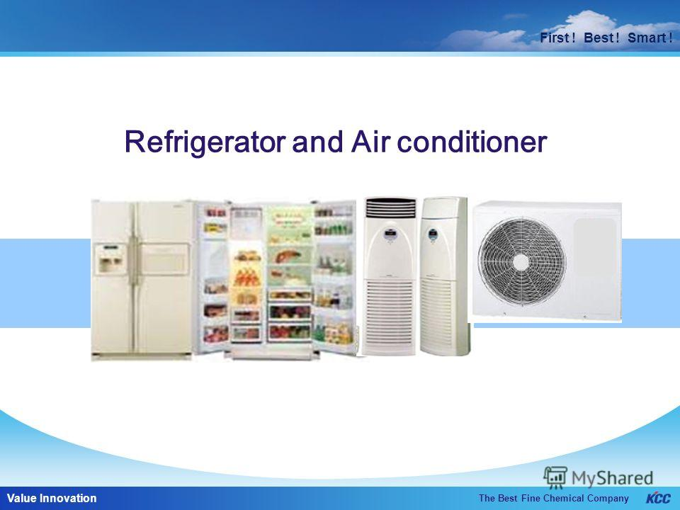 First ! Best ! Smart ! The Best Fine Chemical Company Value Innovation First ! Best ! Smart ! Refrigerator and Air conditioner