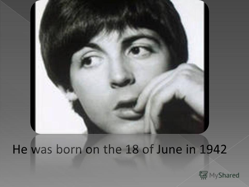 He was born on the 18 of June in 1942
