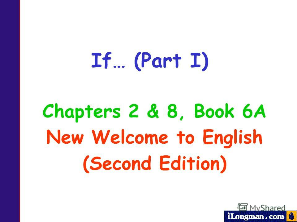 Chapters 2 & 8, Book 6A New Welcome to English (Second Edition) If… (Part I)