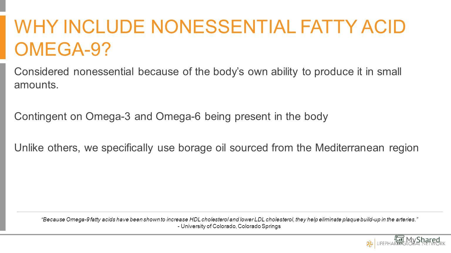Considered nonessential because of the bodys own ability to produce it in small amounts. Contingent on Omega-3 and Omega-6 being present in the body Unlike others, we specifically use borage oil sourced from the Mediterranean region Because Omega-9 f
