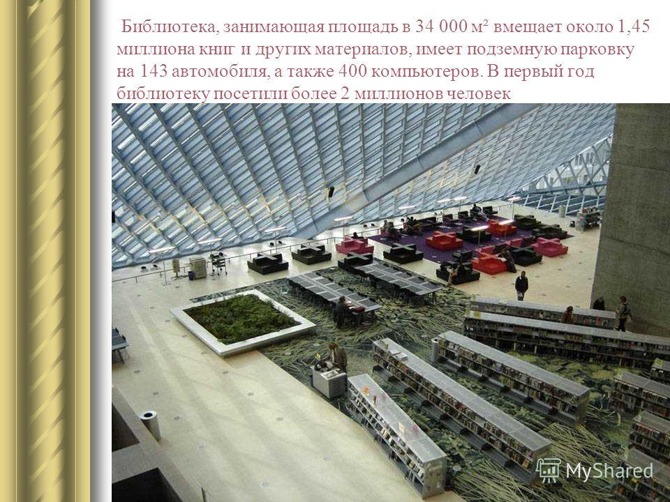 Библиотека, занимающая площадь в 34 000 м² вмещает около 1,45 миллиона книг и других материалов, имеет подземную парковку на 143 автомобиля, а также 400 компьютеров. В первый год библиотеку посетили более 2 миллионов человек