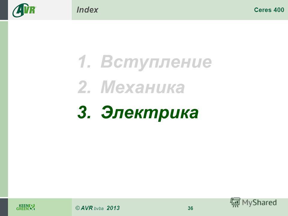 © AVR bvba 2013 36 Ceres 400 Index 1.Вступление 2.Механика 3.Электрика