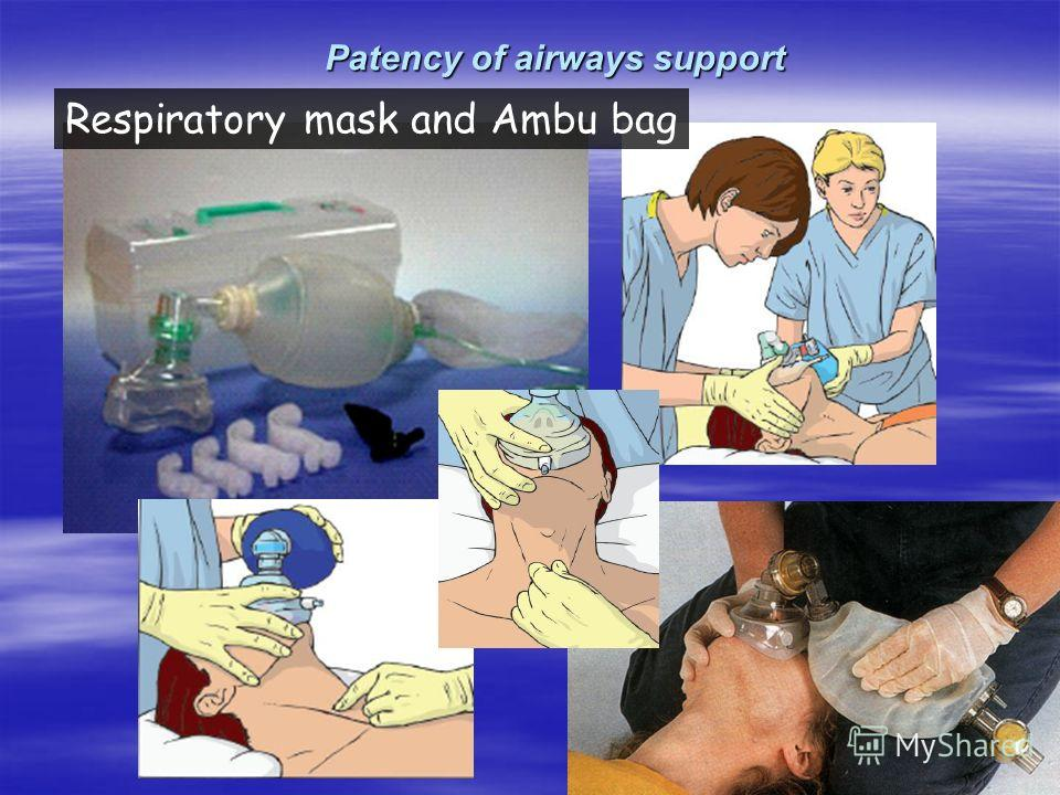 Patency of airways support Respiratory mask and Ambu bag