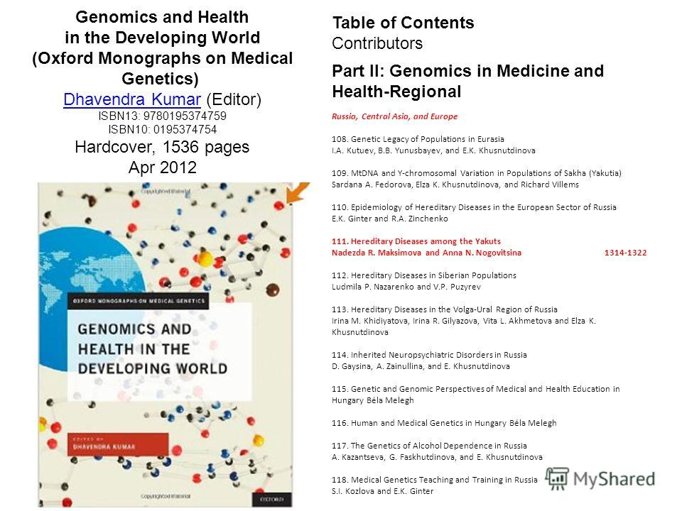 Table of Contents Contributors Part II: Genomics in Medicine and Health-Regional Russia, Central Asia, and Europe 108. Genetic Legacy of Populations in Eurasia I.A. Kutuev, B.B. Yunusbayev, and E.K. Khusnutdinova 109. MtDNA and Y-chromosomal Variatio