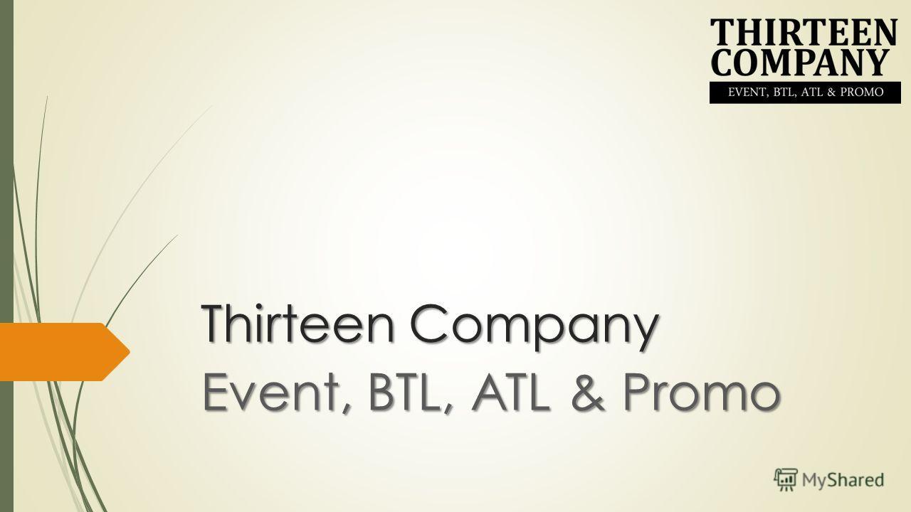 Thirteen Company Event, BTL, ATL & Promo