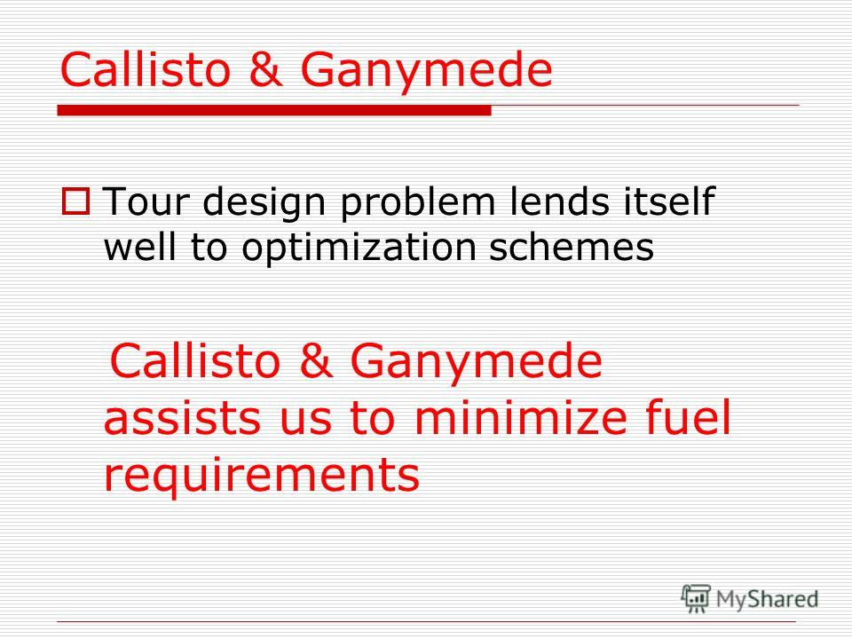 Callisto & Ganymede Tour design problem lends itself well to optimization schemes Callisto & Ganymede assists us to minimize fuel requirements