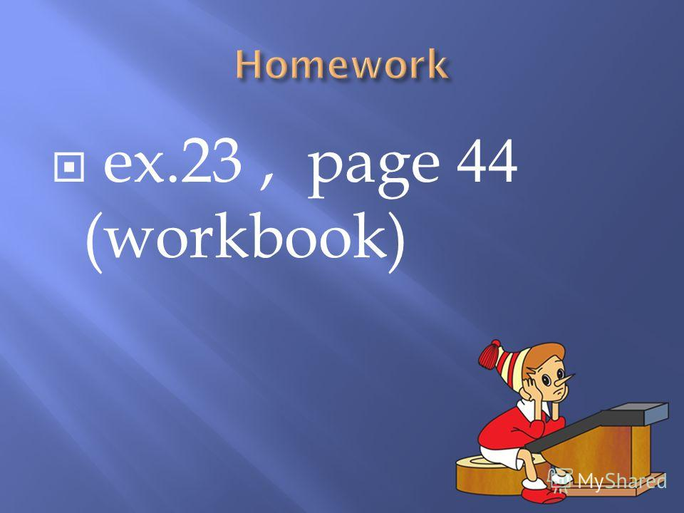 ex.23, page 44 (workbook)