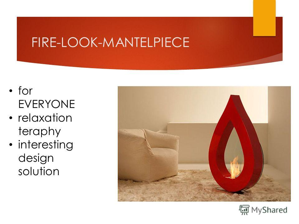 FIRE-LOOK-MANTELPIECE for EVERYONE relaxation teraphy interesting design solution