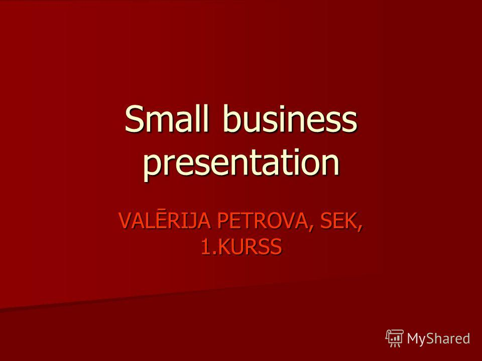 Small business presentation VALĒRIJA PETROVA, SEK, 1.KURSS