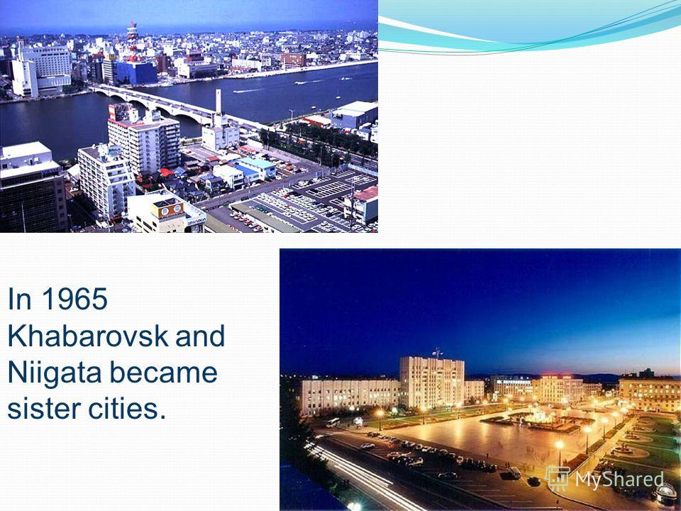 In 1965 Khabarovsk and Niigata became sister cities.