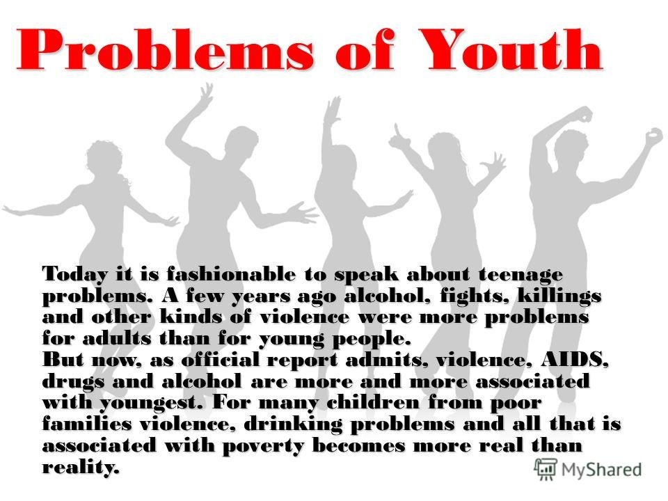 problems of youth Todays youth is suffering because of a lack of balance in the tradition and modernisation either they are too modernised and forget about the culture.