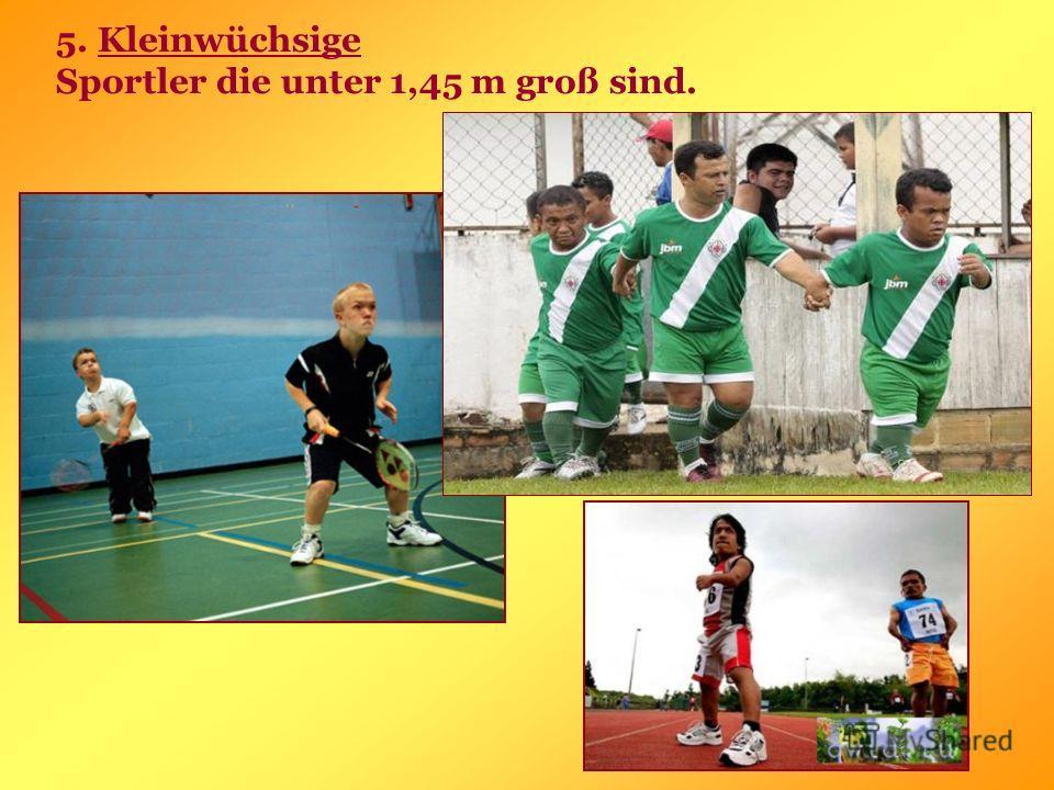 5. Kleinwüchsige Sportler die unter 1,45 m groß sind.