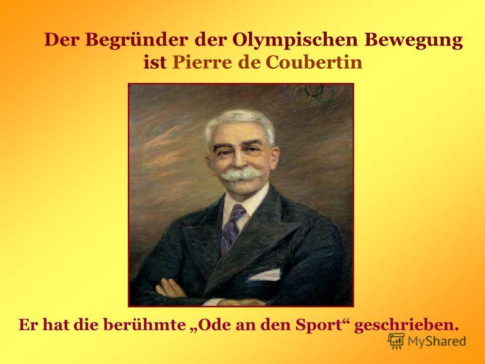 Der Begründer der Olympischen Bewegung ist Pierre de Coubertin Er hat die berühmte Ode an den Sport geschrieben.