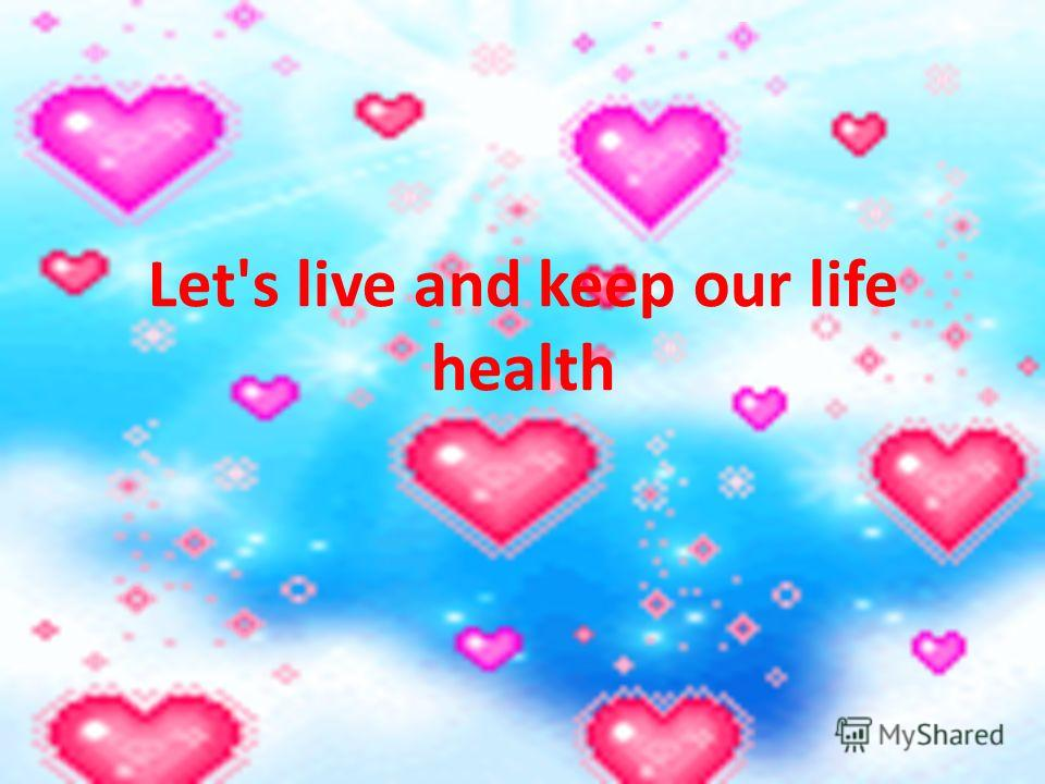 Let's live and keep our life health