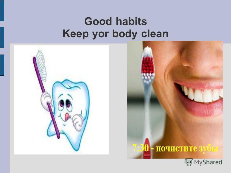 Good habits Keep yor body clean