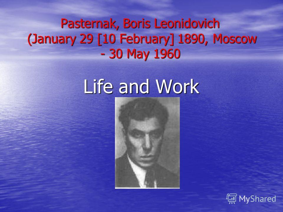 Pasternak, Boris Leonidovich (January 29 [10 February] 1890, Moscow - 30 May 1960 Life and Work