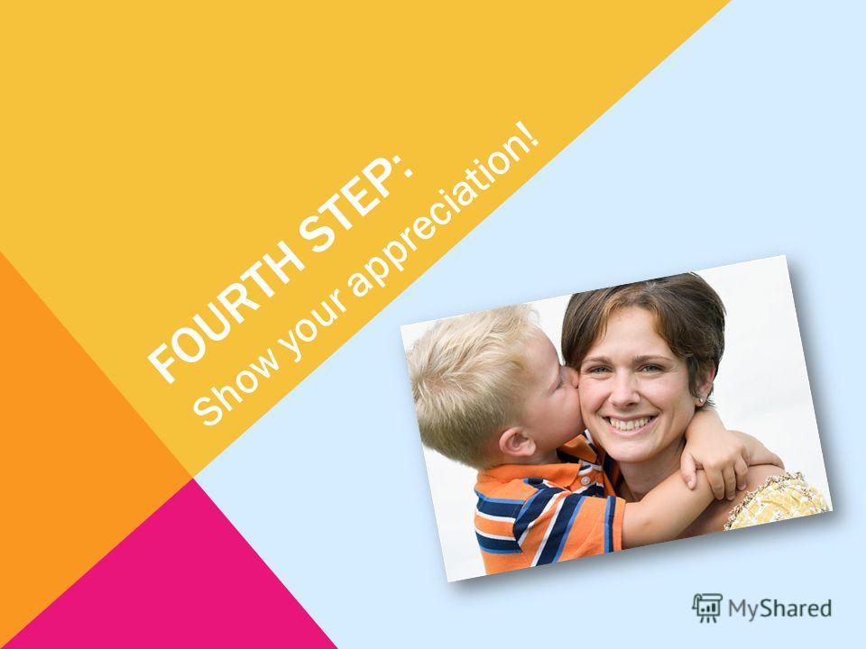 FOURTH STEP: Show your appreciation!