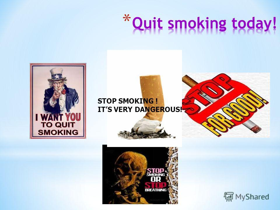 STOP SMOKING ! ITS VERY DANGEROUS!