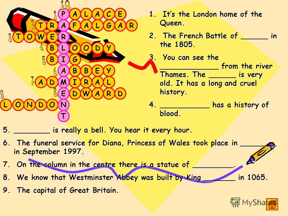 E A L L D WE TG T B C LD A E G O W AL RA OB N DR O D Y Y R O A IA D B O B RF AP T N E M A I L R A 1. I ts the London home of the Queen. 2. T he French Battle of ______ in the 1805. 3. Y ou can see the _____________ from the river Thames. The ______ i
