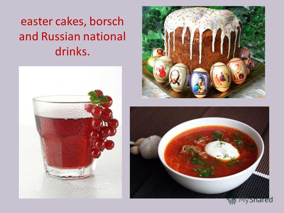 easter cakes, borsch and Russian national drinks.