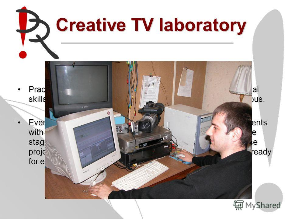 Creative TV laboratory Practical laboratory extensions help students to get professional skills for creation of series subjects at university and city studious.Practical laboratory extensions help students to get professional skills for creation of s