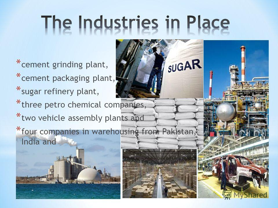 * cement grinding plant, * cement packaging plant, * sugar refinery plant, * three petro chemical companies, * two vehicle assembly plants and * four companies in warehousing from Pakistan, India and